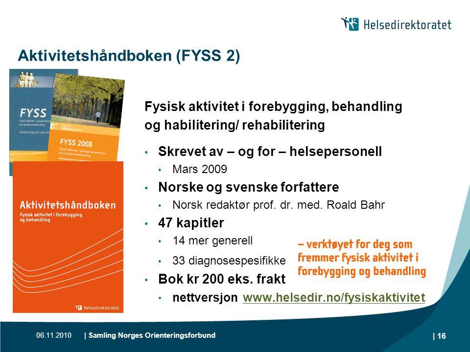06.11.2010| Samling Norges Orienteringsforbund | 16 | Aktivitetshåndboken (FYSS 2) Fysisk aktivitet i forebygging, behandling og habilitering/ rehabil