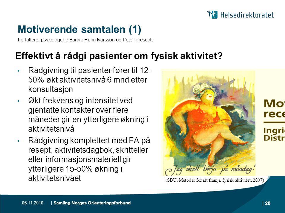06.11.2010| Samling Norges Orienteringsforbund | 20 Motiverende samtalen (1) • Rådgivning til pasienter fører til 12- 50% økt aktivitetsnivå 6 mnd ett