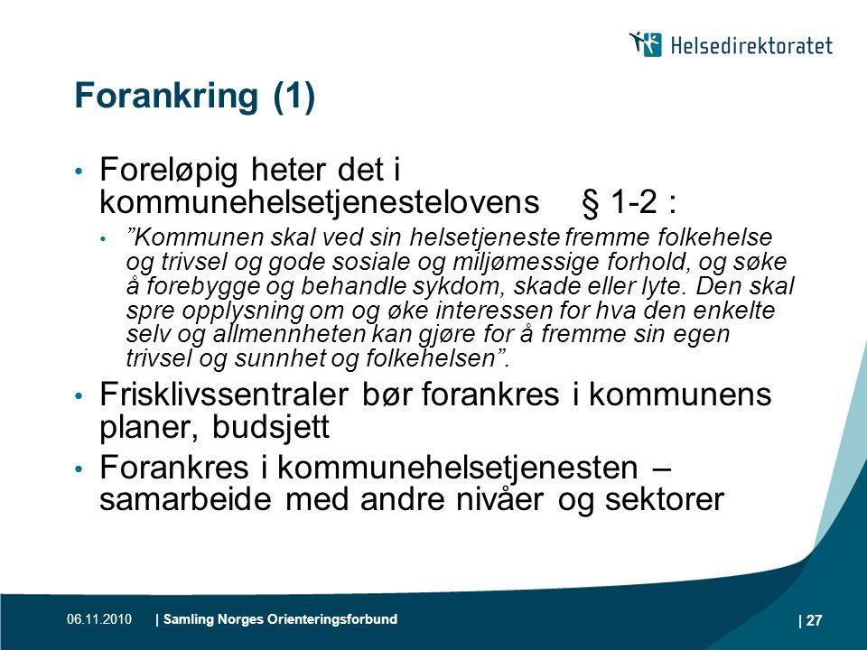 "06.11.2010| Samling Norges Orienteringsforbund | 27 Forankring (1) • Foreløpig heter det i kommunehelsetjenestelovens § 1-2 : • ""Kommunen skal ved sin"