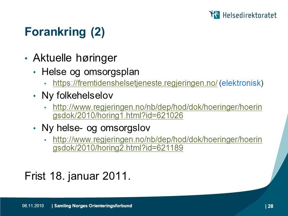 06.11.2010| Samling Norges Orienteringsforbund | 28 Forankring (2) • Aktuelle høringer • Helse og omsorgsplan • https://fremtidenshelsetjeneste.regjer