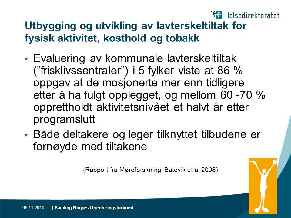 06.11.2010| Samling Norges Orienteringsforbund | 31 Utbygging og utvikling av lavterskeltiltak for fysisk aktivitet, kosthold og tobakk • Evaluering a