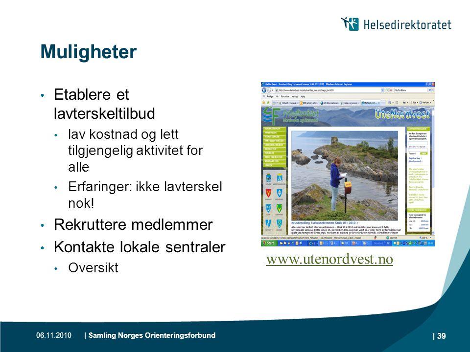 06.11.2010| Samling Norges Orienteringsforbund | 39 Muligheter • Etablere et lavterskeltilbud • lav kostnad og lett tilgjengelig aktivitet for alle •