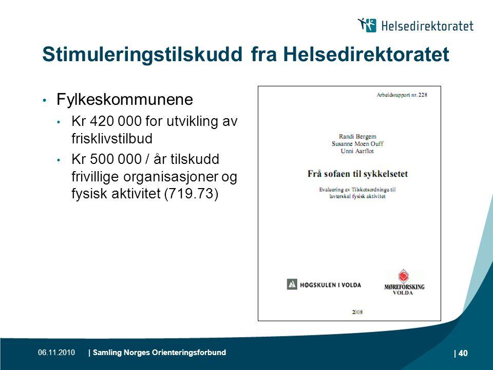 06.11.2010| Samling Norges Orienteringsforbund | 40 Stimuleringstilskudd fra Helsedirektoratet • Fylkeskommunene • Kr 420 000 for utvikling av friskli