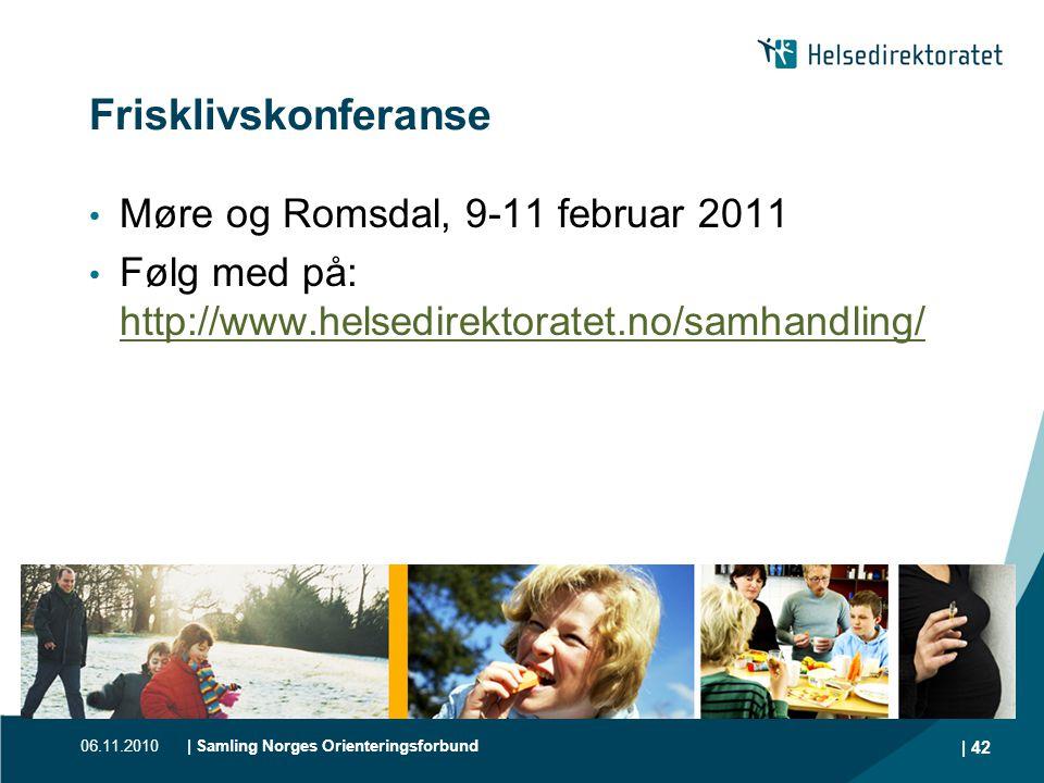 06.11.2010| Samling Norges Orienteringsforbund | 42 Frisklivskonferanse • Møre og Romsdal, 9-11 februar 2011 • Følg med på: http://www.helsedirektorat