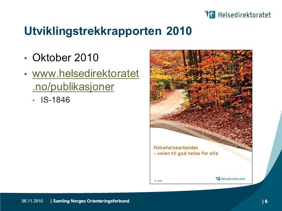 06.11.2010| Samling Norges Orienteringsforbund | 6 Utviklingstrekkrapporten 2010 • Oktober 2010 • www.helsedirektoratet.no/publikasjoner www.helsedire