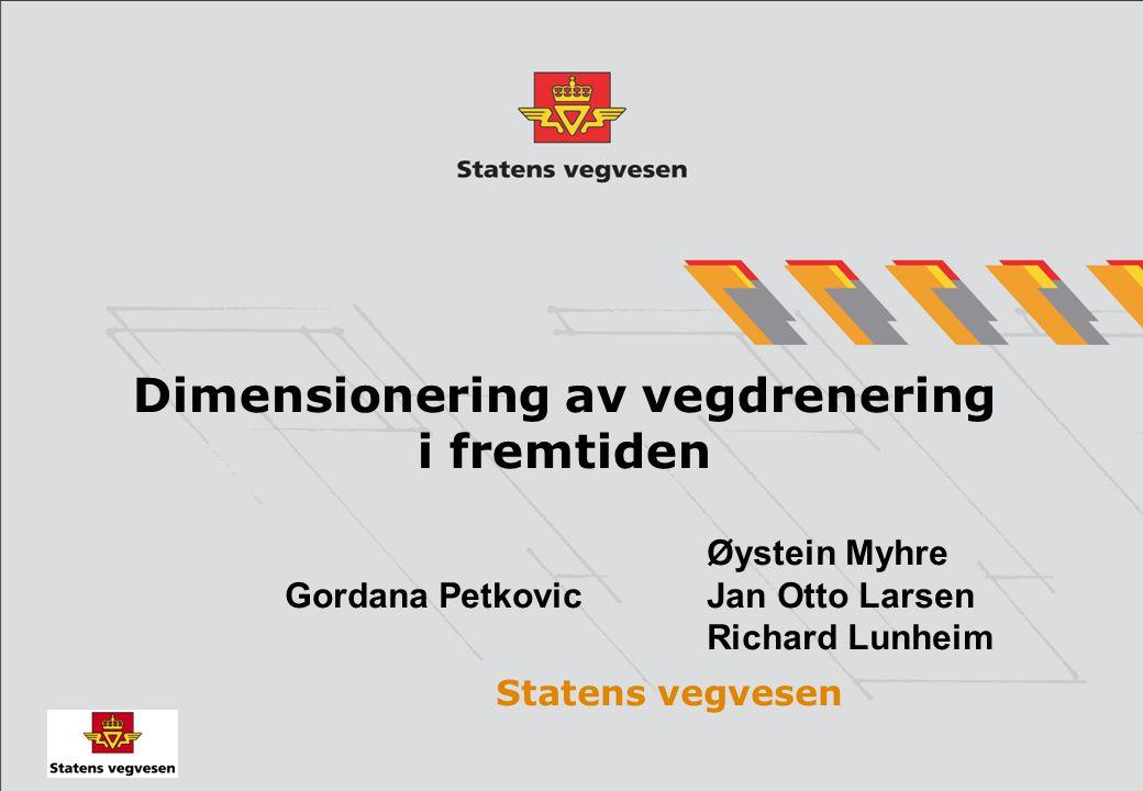 Dimensionering av vegdrenering i fremtiden Øystein Myhre Gordana PetkovicJan Otto Larsen Richard Lunheim Statens vegvesen