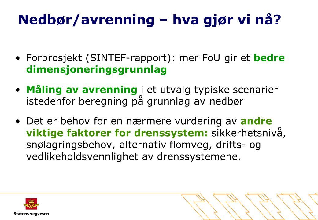 Nedbør/avrenning – hva gjør vi nå? •Forprosjekt (SINTEF-rapport): mer FoU gir et bedre dimensjoneringsgrunnlag •Måling av avrenning i et utvalg typisk