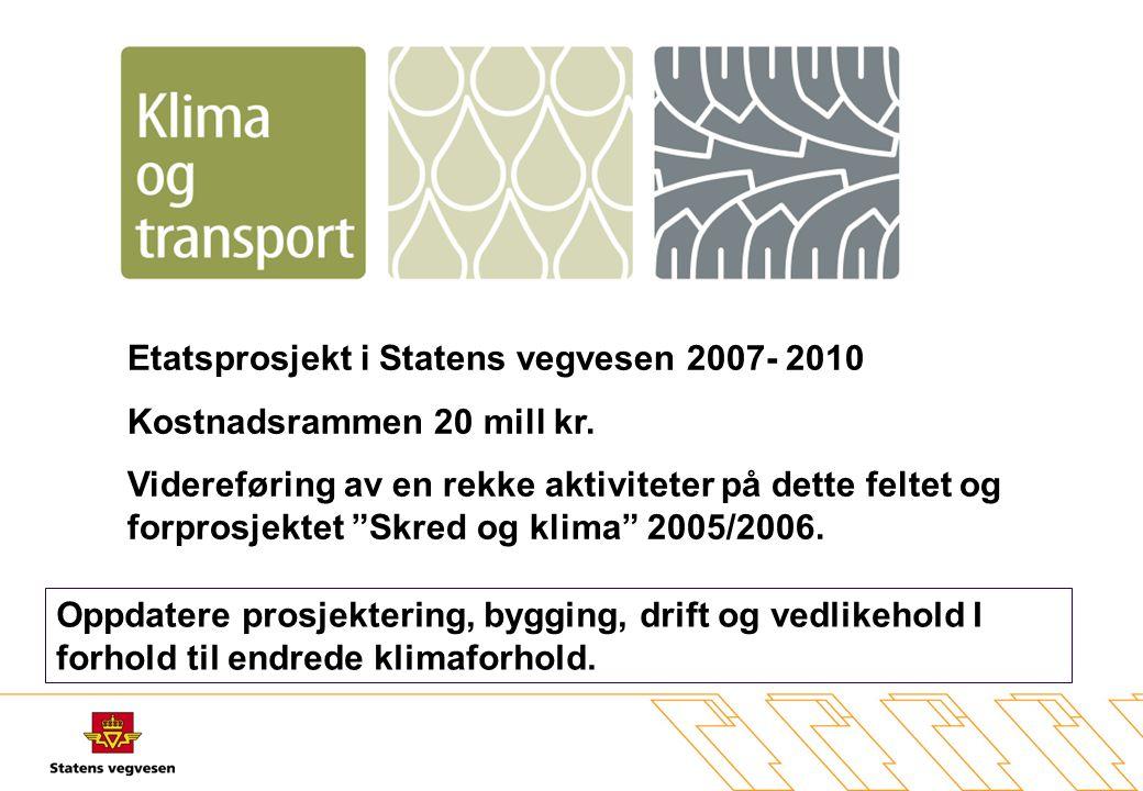"""Etatsprosjekt i Statens vegvesen 2007- 2010 Kostnadsrammen 20 mill kr. Videreføring av en rekke aktiviteter på dette feltet og forprosjektet """"Skred og"""