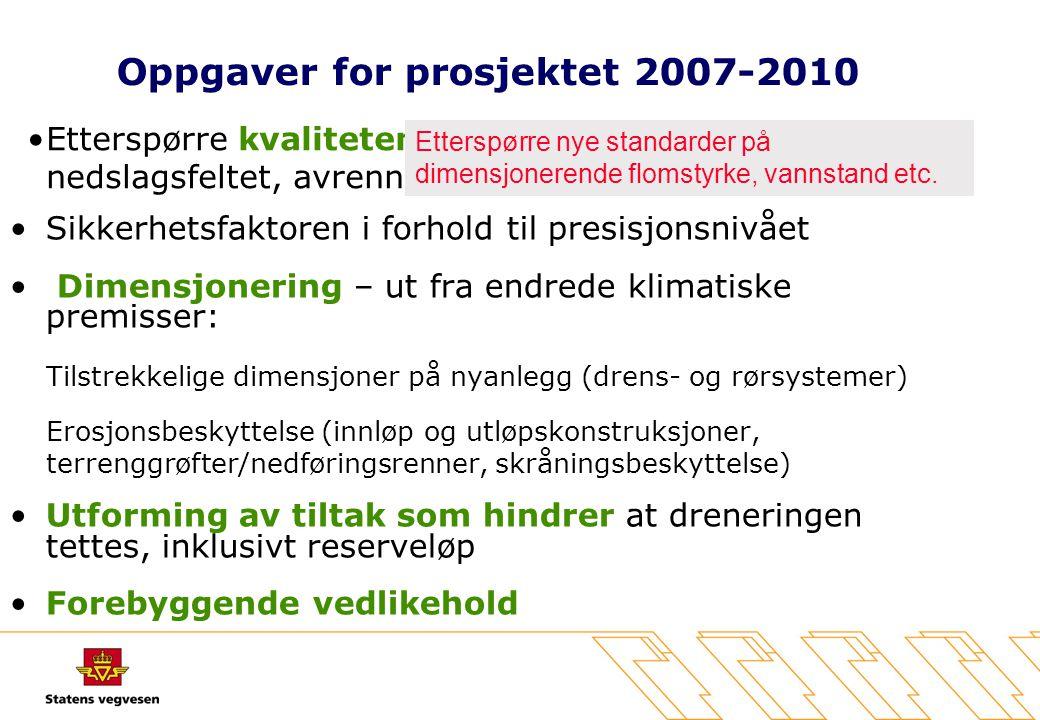 Oppgaver for prosjektet 2007-2010 •Sikkerhetsfaktoren i forhold til presisjonsnivået • Dimensjonering – ut fra endrede klimatiske premisser: Tilstrekk