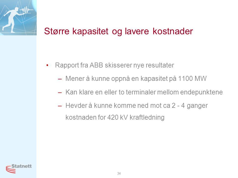 34 Større kapasitet og lavere kostnader •Rapport fra ABB skisserer nye resultater –Mener å kunne oppnå en kapasitet på 1100 MW –Kan klare en eller to