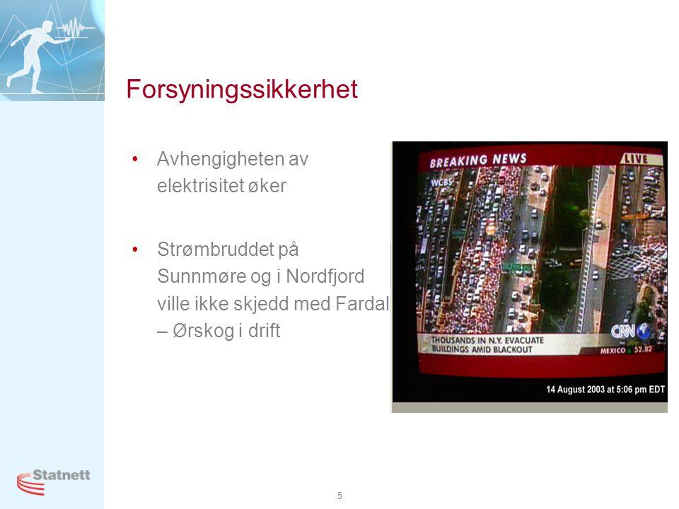 5 Forsyningssikkerhet •Avhengigheten av elektrisitet øker •Strømbruddet på Sunnmøre og i Nordfjord ville ikke skjedd med Fardal – Ørskog i drift
