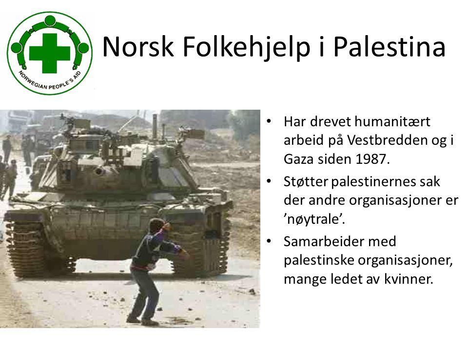 Norsk Folkehjelp i Palestina • Har drevet humanitært arbeid på Vestbredden og i Gaza siden 1987.