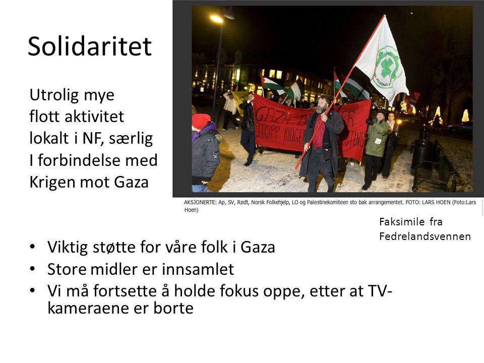 Solidaritet Utrolig mye flott aktivitet lokalt i NF, særlig I forbindelse med Krigen mot Gaza • Viktig støtte for våre folk i Gaza • Store midler er innsamlet • Vi må fortsette å holde fokus oppe, etter at TV- kameraene er borte Faksimile fra Fedrelandsvennen