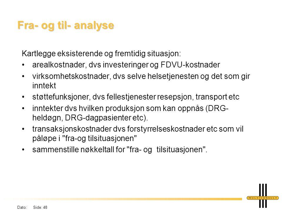 Dato: Side: 48 Fra- og til- analyse Kartlegge eksisterende og fremtidig situasjon: •arealkostnader, dvs investeringer og FDVU-kostnader •virksomhetsko