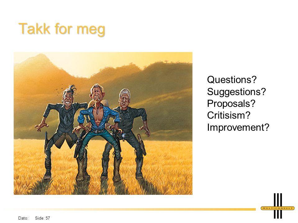 Dato: Side: 57 Takk for meg Questions? Suggestions? Proposals? Critisism? Improvement?