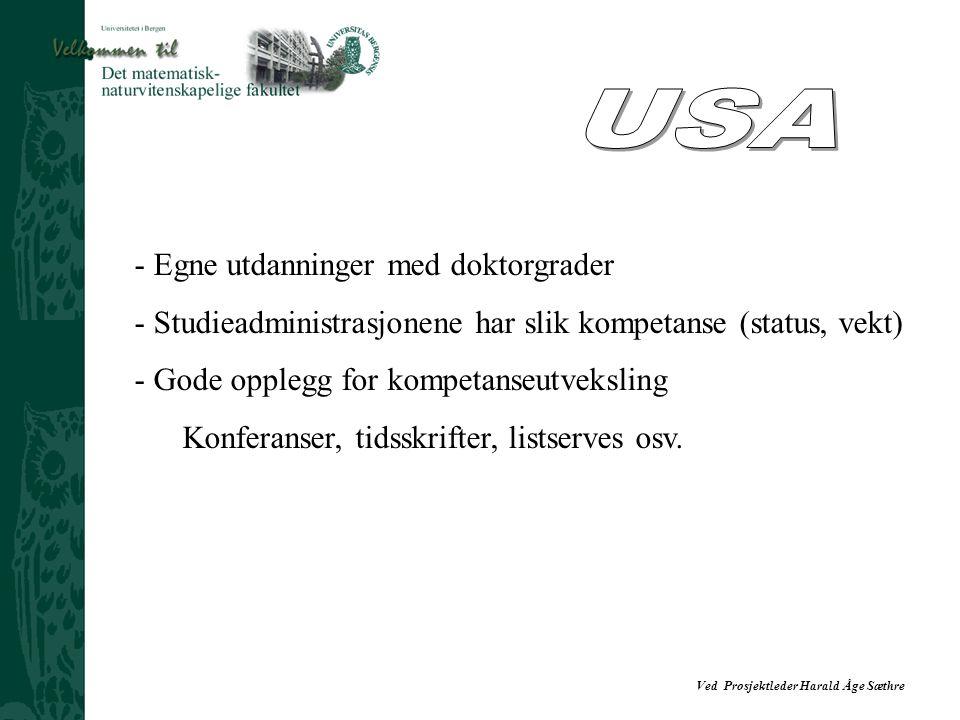 Ved Prosjektleder Harald Åge Sæthre - Egne utdanninger med doktorgrader - Studieadministrasjonene har slik kompetanse (status, vekt) - Gode opplegg for kompetanseutveksling Konferanser, tidsskrifter, listserves osv.