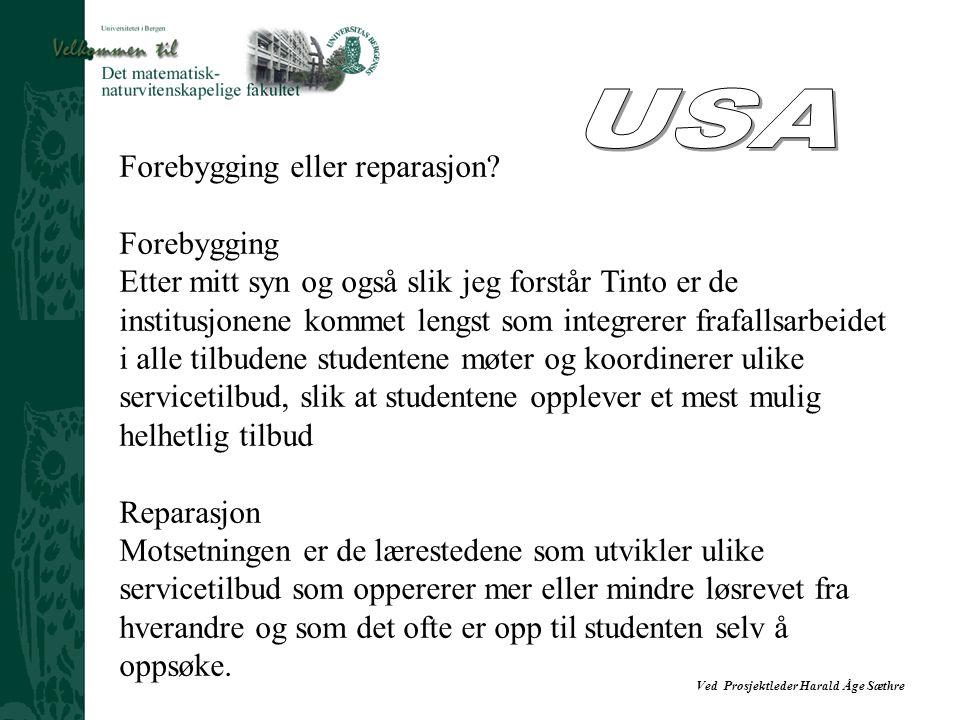 Ved Prosjektleder Harald Åge Sæthre Forebygging eller reparasjon? Forebygging Etter mitt syn og også slik jeg forstår Tinto er de institusjonene komme