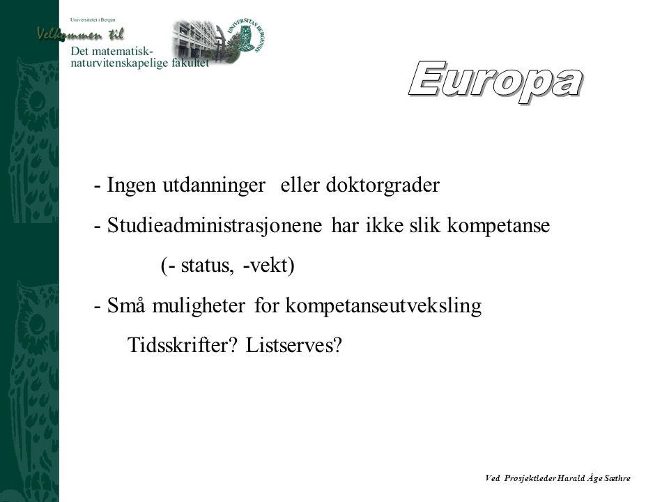 Ved Prosjektleder Harald Åge Sæthre - Ingen utdanninger eller doktorgrader - Studieadministrasjonene har ikke slik kompetanse (- status, -vekt) - Små muligheter for kompetanseutveksling Tidsskrifter.