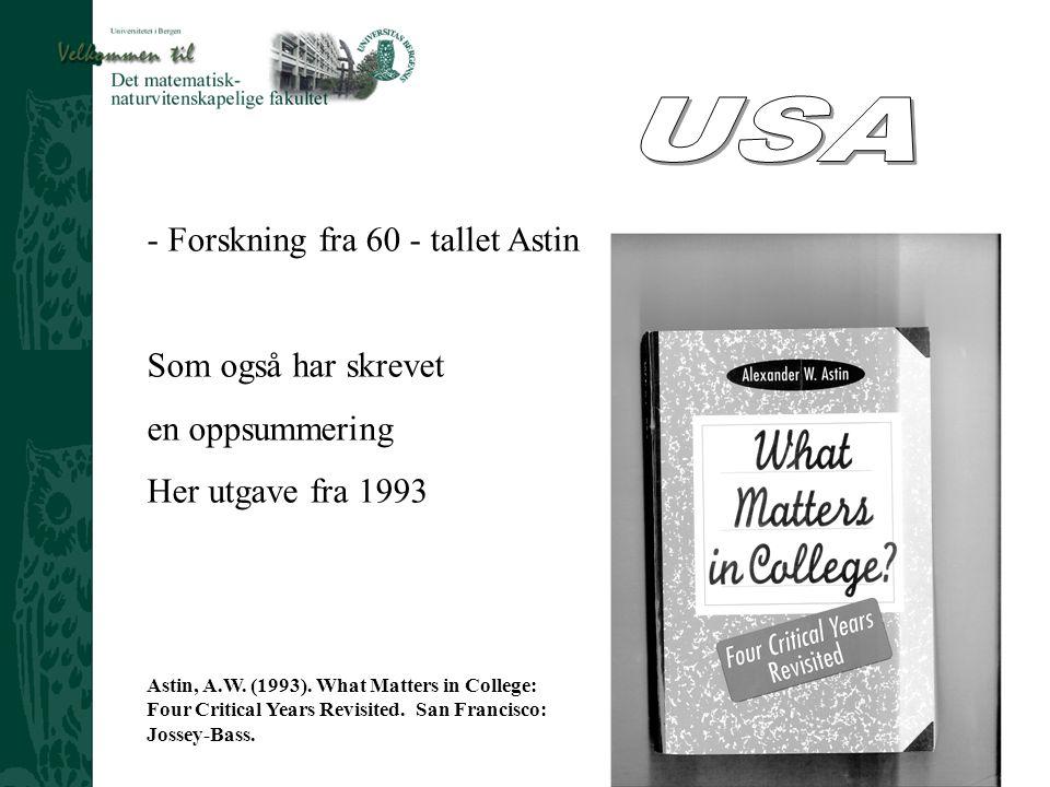 Ved Prosjektleder Harald Åge Sæthre - Forskning fra 60 - tallet Astin Som også har skrevet en oppsummering Her utgave fra 1993 Astin, A.W. (1993). Wha