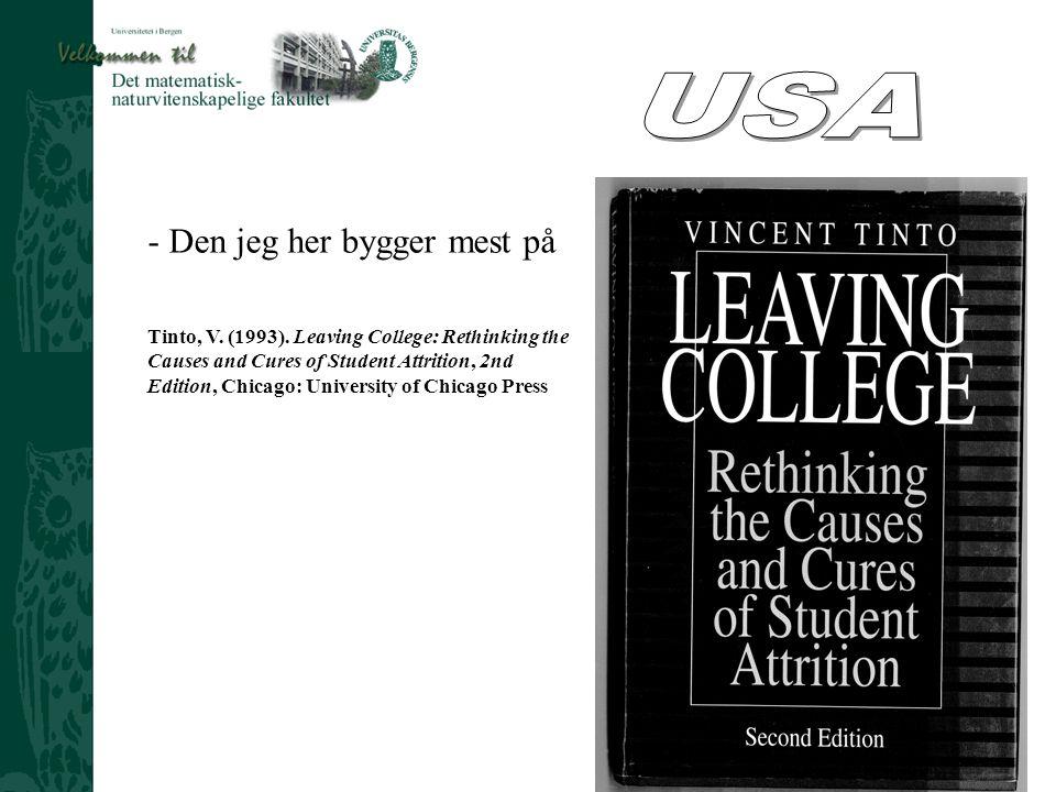 Ved Prosjektleder Harald Åge Sæthre - Den jeg her bygger mest på Tinto, V. (1993). Leaving College: Rethinking the Causes and Cures of Student Attriti