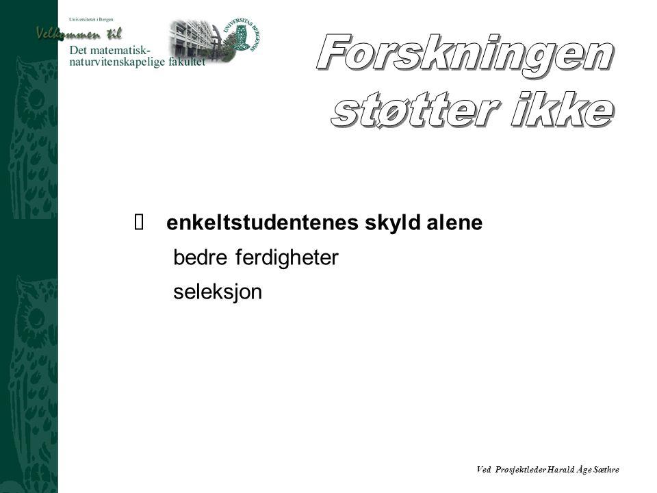 Ved Prosjektleder Harald Åge Sæthre  enkeltstudentenes skyld alene bedre ferdigheter seleksjon