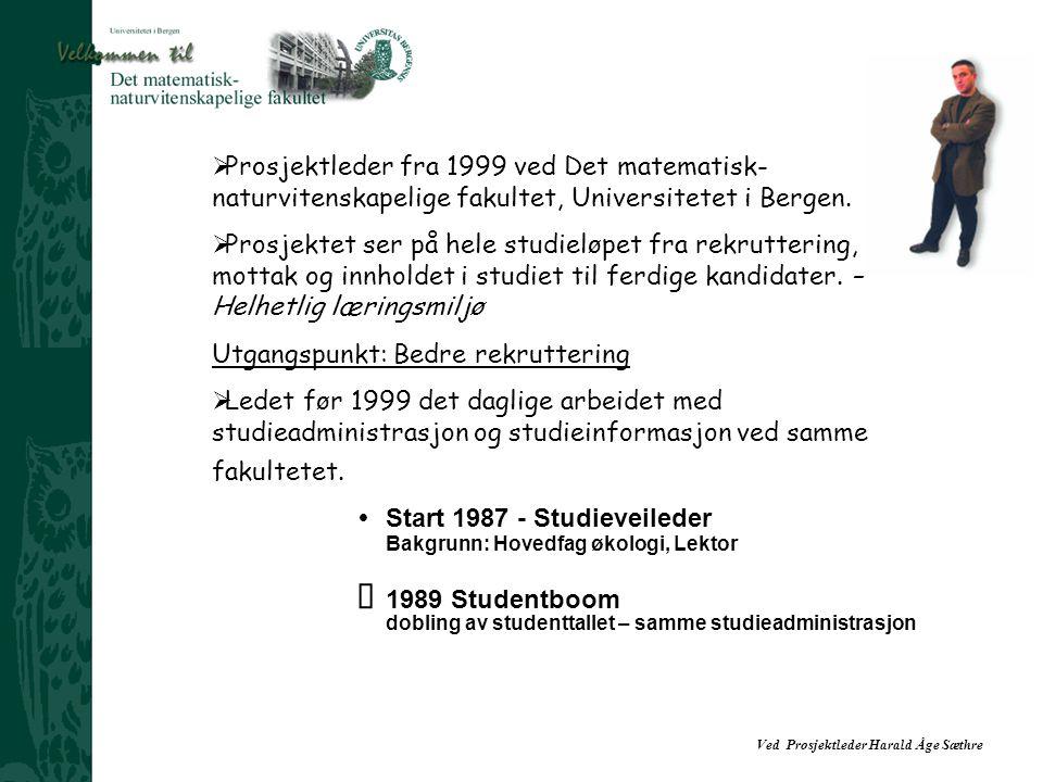  Prosjektleder fra 1999 ved Det matematisk- naturvitenskapelige fakultet, Universitetet i Bergen.  Prosjektet ser på hele studieløpet fra rekrutteri