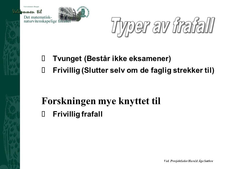 Ved Prosjektleder Harald Åge Sæthre  Tvunget (Består ikke eksamener)  Frivillig (Slutter selv om de faglig strekker til) Forskningen mye knyttet til  Frivillig frafall