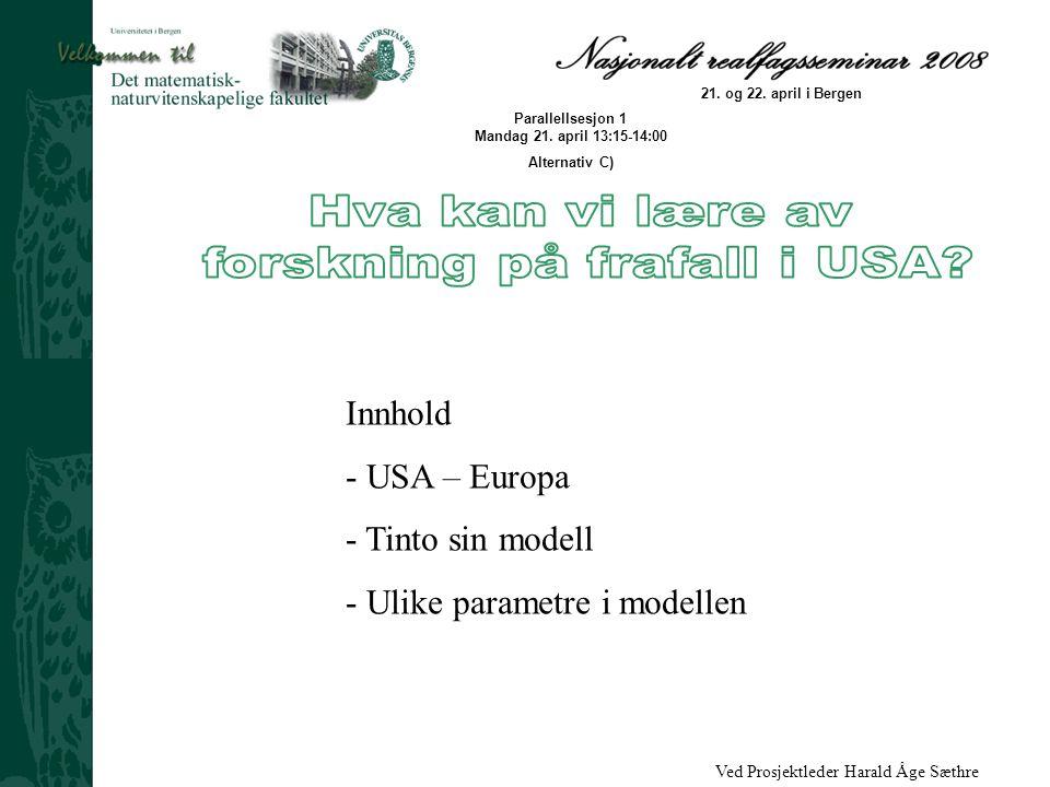 Ved Prosjektleder Harald Åge Sæthre 21. og 22. april i Bergen Parallellsesjon 1 Mandag 21. april 13:15-14:00 Alternativ C) Innhold - USA – Europa - Ti