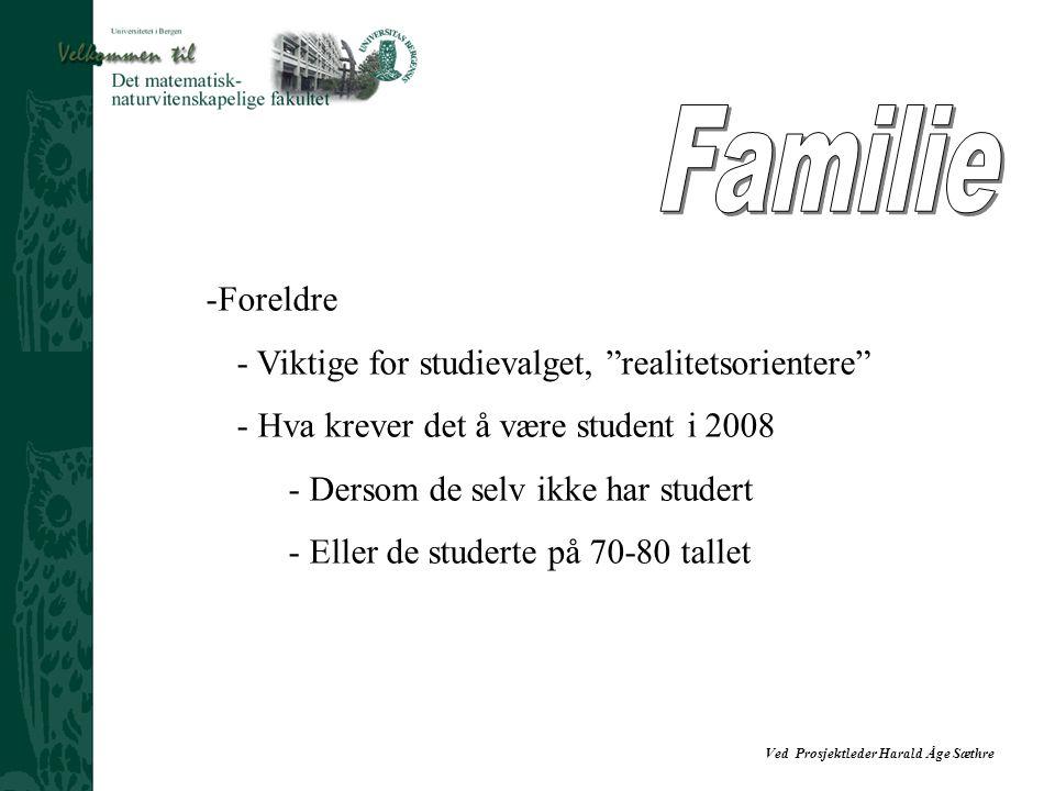 Ved Prosjektleder Harald Åge Sæthre -Foreldre - Viktige for studievalget, realitetsorientere - Hva krever det å være student i 2008 - Dersom de selv ikke har studert - Eller de studerte på 70-80 tallet