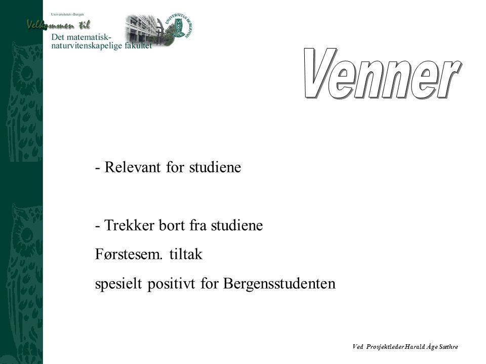Ved Prosjektleder Harald Åge Sæthre - Relevant for studiene - Trekker bort fra studiene Førstesem. tiltak spesielt positivt for Bergensstudenten