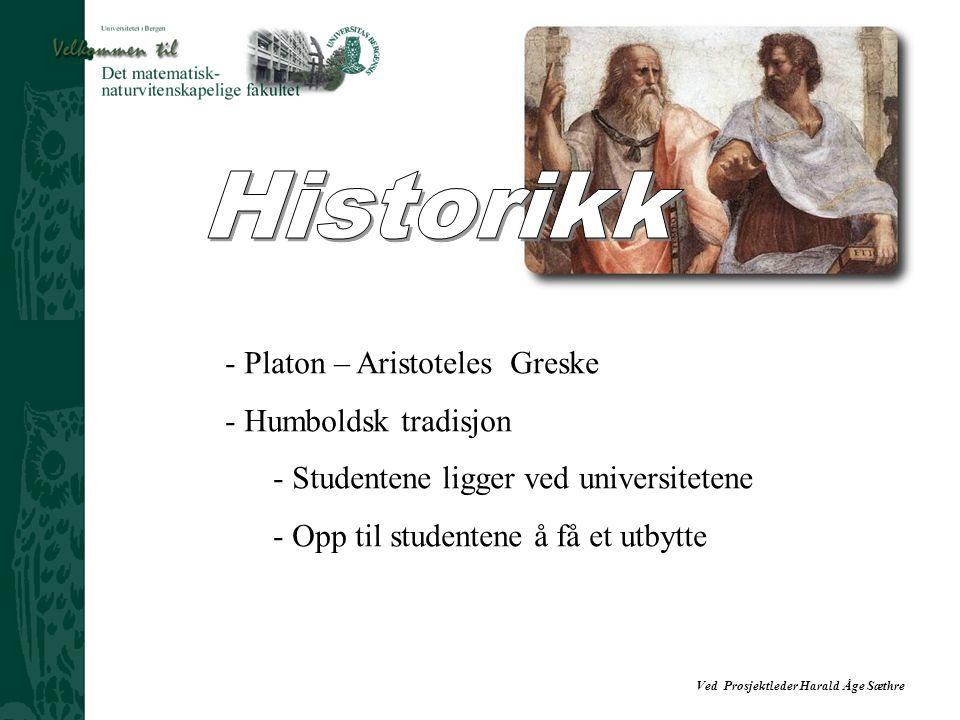 Ved Prosjektleder Harald Åge Sæthre - Platon – Aristoteles Greske - Humboldsk tradisjon - Studentene ligger ved universitetene - Opp til studentene å
