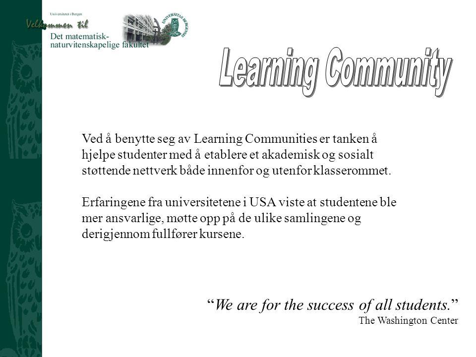 Ved Prosjektleder Harald Åge Sæthre Ved å benytte seg av Learning Communities er tanken å hjelpe studenter med å etablere et akademisk og sosialt støttende nettverk både innenfor og utenfor klasserommet.