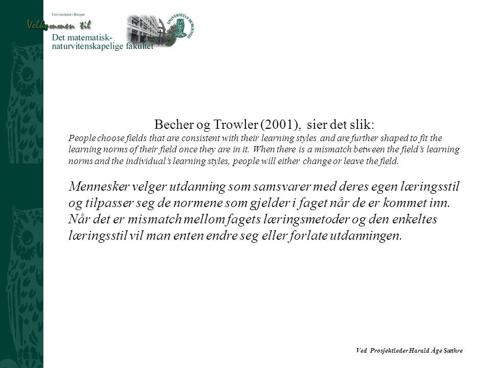 Ved Prosjektleder Harald Åge Sæthre Becher og Trowler (2001), sier det slik: People choose fields that are consistent with their learning styles and a