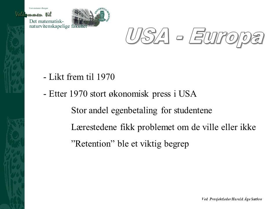 Ved Prosjektleder Harald Åge Sæthre - Likt frem til 1970 - Etter 1970 stort økonomisk press i USA Stor andel egenbetaling for studentene Lærestedene f