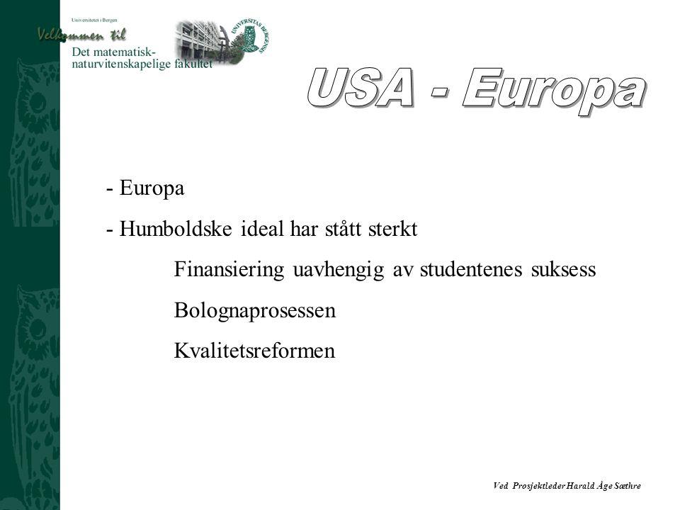 Ved Prosjektleder Harald Åge Sæthre - Europa - Humboldske ideal har stått sterkt Finansiering uavhengig av studentenes suksess Bolognaprosessen Kvalit