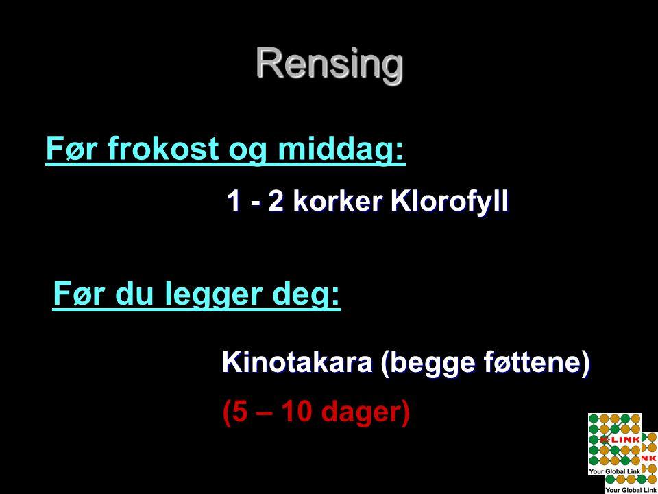 1 - 2 korker Klorofyll Før frokost og middag: Før du legger deg: Kinotakara (begge føttene) (5 – 10 dager) Rensing