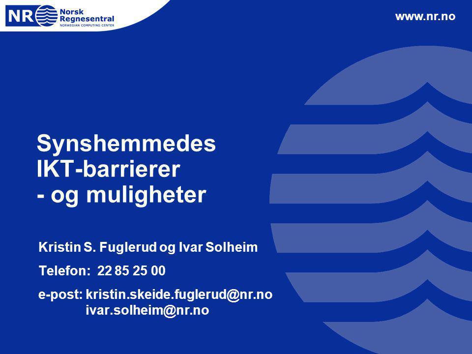 www.nr.no Synshemmedes IKT-barrierer - og muligheter Kristin S. Fuglerud og Ivar Solheim Telefon: 22 85 25 00 e-post: kristin.skeide.fuglerud@nr.no iv