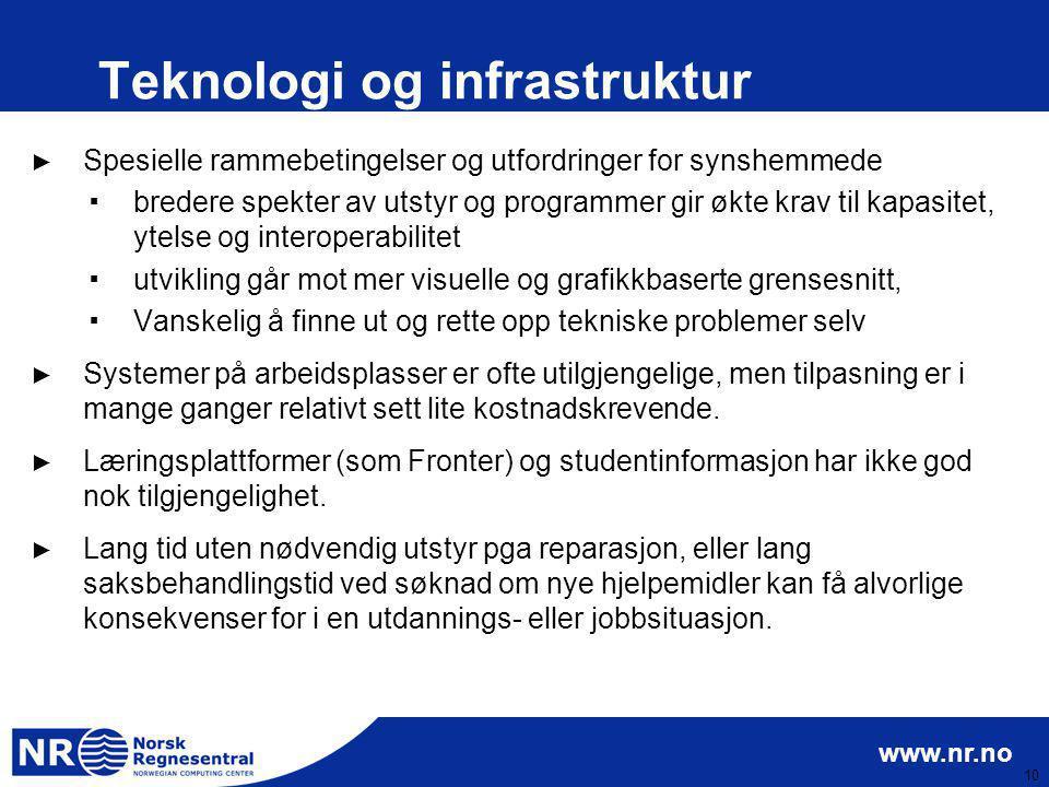 www.nr.no 10 Teknologi og infrastruktur ► Spesielle rammebetingelser og utfordringer for synshemmede ▪bredere spekter av utstyr og programmer gir økte