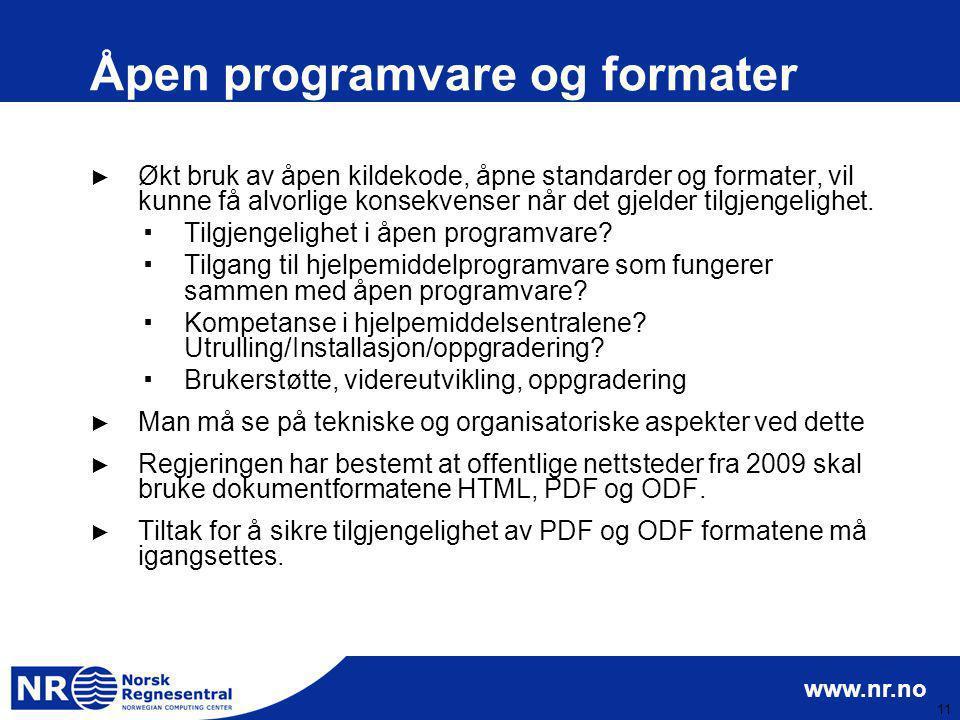 www.nr.no 11 Åpen programvare og formater ► Økt bruk av åpen kildekode, åpne standarder og formater, vil kunne få alvorlige konsekvenser når det gjeld