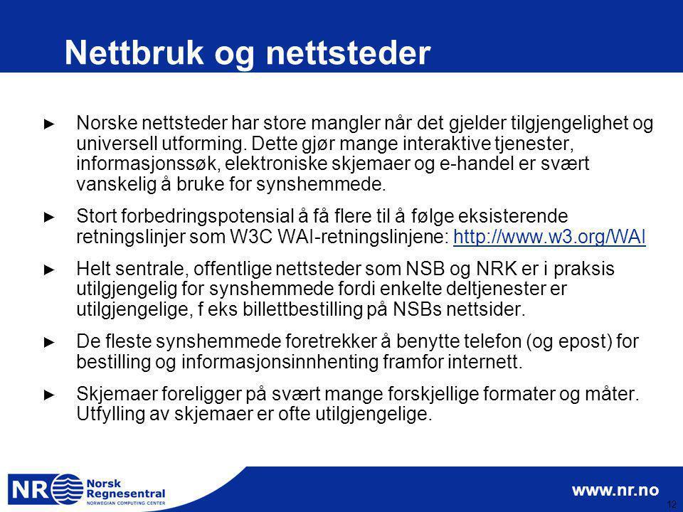 www.nr.no 12 Nettbruk og nettsteder ► Norske nettsteder har store mangler når det gjelder tilgjengelighet og universell utforming. Dette gjør mange in