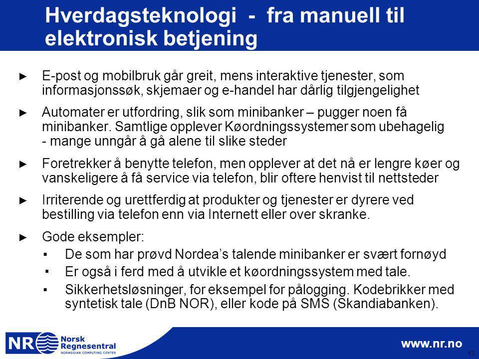 www.nr.no 13 Hverdagsteknologi - fra manuell til elektronisk betjening ► E-post og mobilbruk går greit, mens interaktive tjenester, som informasjonssø