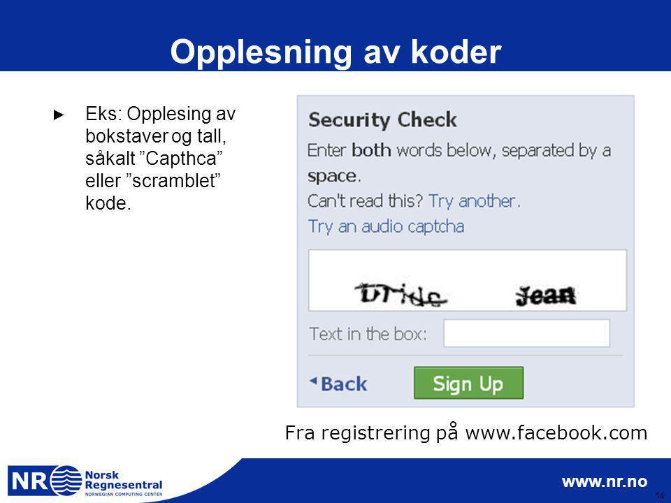 """www.nr.no 14 Opplesning av koder ► Eks: Opplesing av bokstaver og tall, såkalt """"Capthca"""" eller """"scramblet"""" kode. Fra registrering på www.facebook.com"""