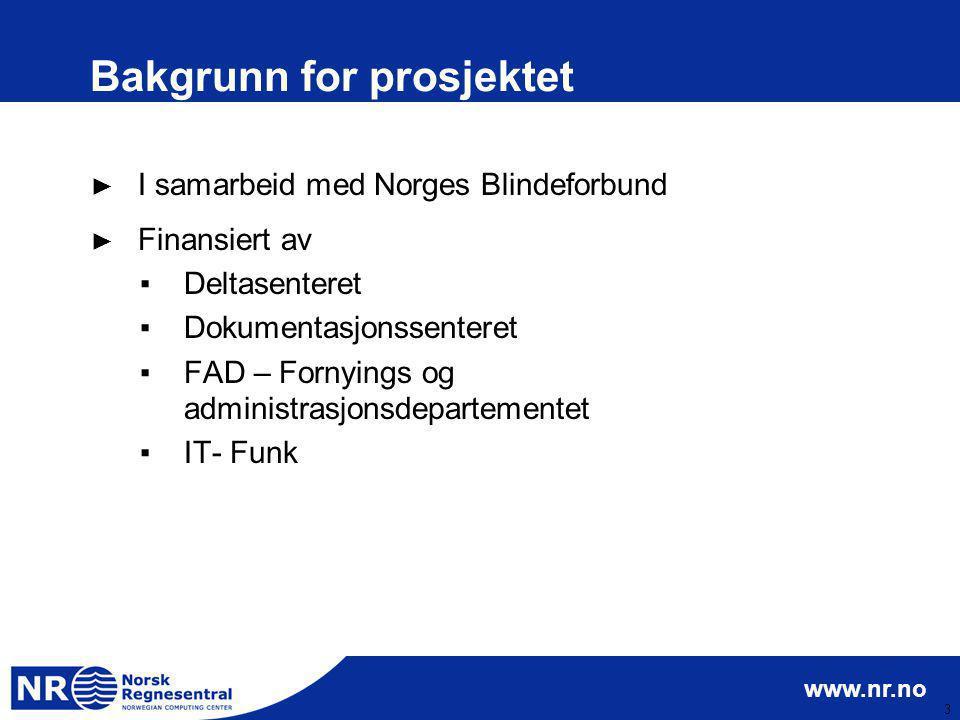 www.nr.no 3 Bakgrunn for prosjektet ► I samarbeid med Norges Blindeforbund ► Finansiert av ▪Deltasenteret ▪Dokumentasjonssenteret ▪FAD – Fornyings og
