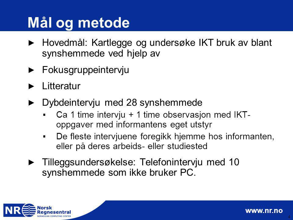 www.nr.no 4 Mål og metode ► Hovedmål: Kartlegge og undersøke IKT bruk av blant synshemmede ved hjelp av ► Fokusgruppeintervju ► Litteratur ► Dybdeinte