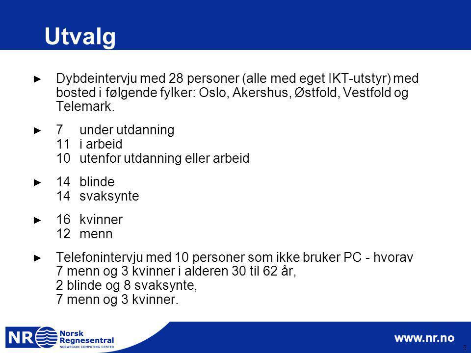 www.nr.no 5 Utvalg ► Dybdeintervju med 28 personer (alle med eget IKT-utstyr) med bosted i følgende fylker: Oslo, Akershus, Østfold, Vestfold og Telem