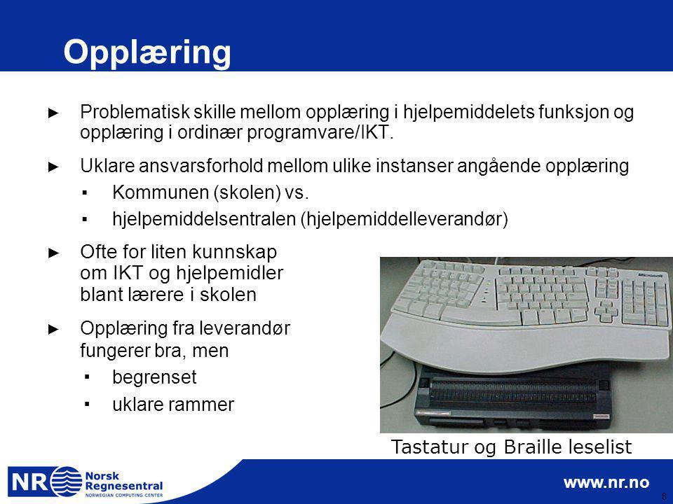 www.nr.no 8 Opplæring ► Problematisk skille mellom opplæring i hjelpemiddelets funksjon og opplæring i ordinær programvare/IKT. ► Uklare ansvarsforhol