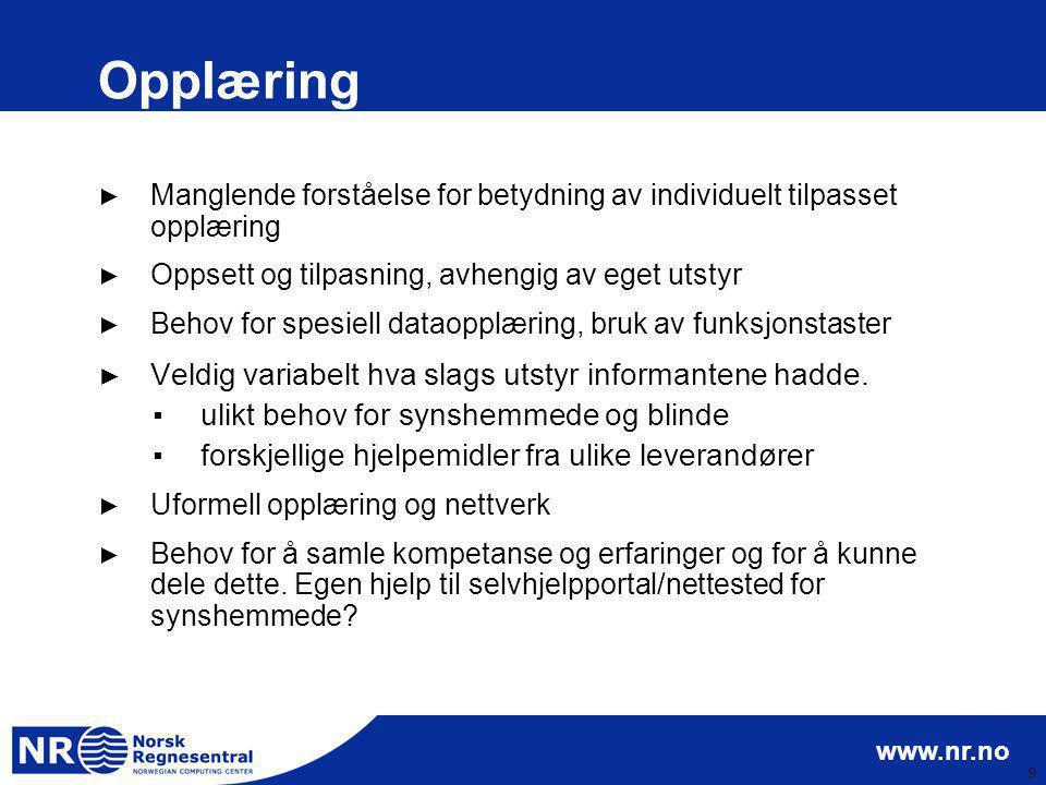 www.nr.no 9 Opplæring ► Manglende forståelse for betydning av individuelt tilpasset opplæring ► Oppsett og tilpasning, avhengig av eget utstyr ► Behov