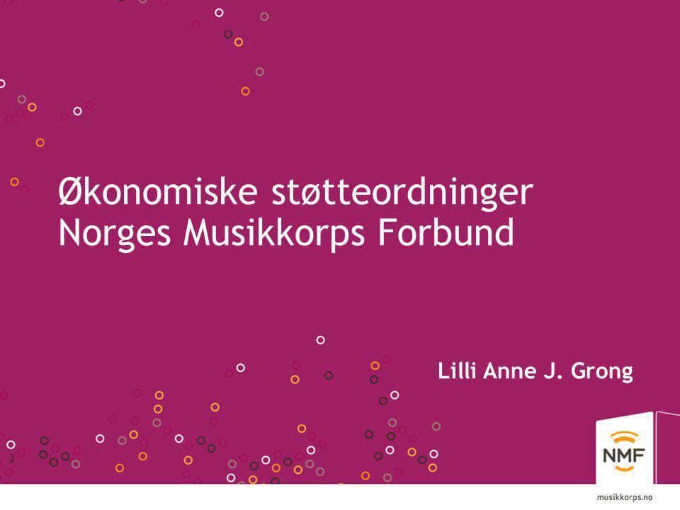 Lilli Anne J. Grong Økonomiske støtteordninger Norges Musikkorps Forbund