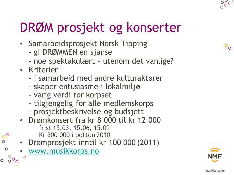 DRØM prosjekt og konserter • Samarbeidsprosjekt Norsk Tipping - gi DRØMMEN en sjanse - noe spektakulært – utenom det vanlige? • Kriterier - i samarbei