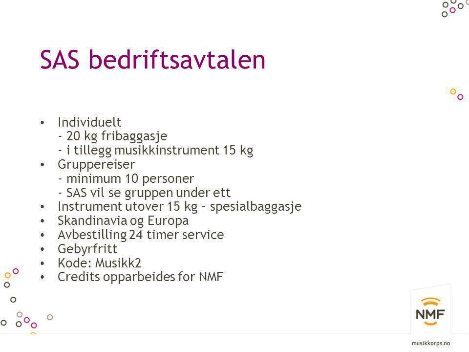 SAS bedriftsavtalen • Individuelt - 20 kg fribaggasje - i tillegg musikkinstrument 15 kg • Gruppereiser - minimum 10 personer - SAS vil se gruppen und